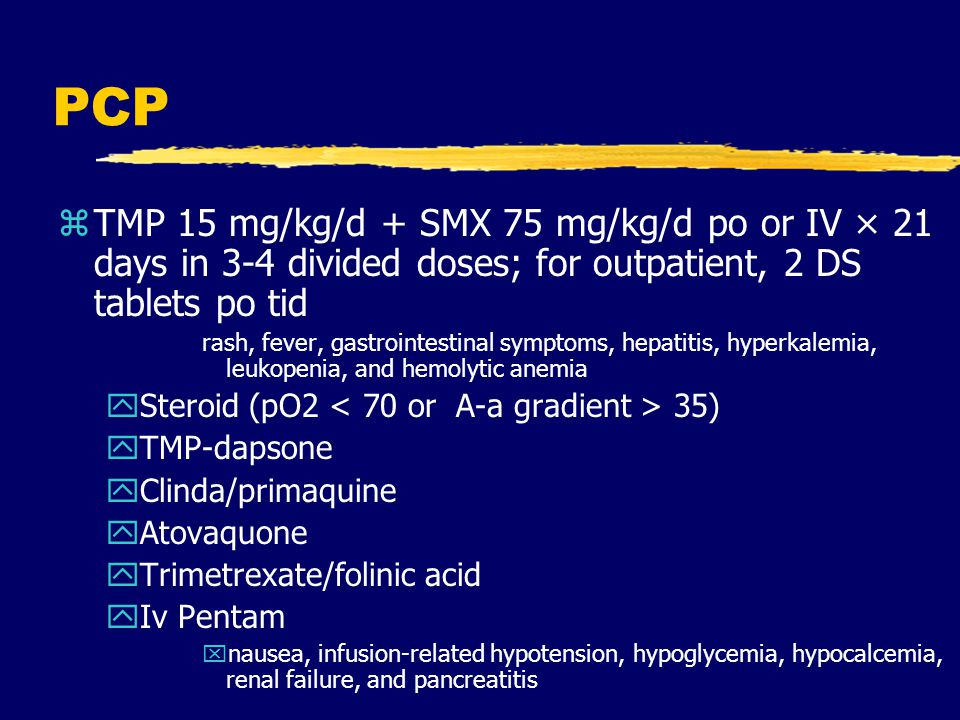 PCP TMP 15 mg/kg/d + SMX 75 mg/kg/d po or IV × 21 days in 3-4 divided doses; for outpatient, 2 DS tablets po tid.