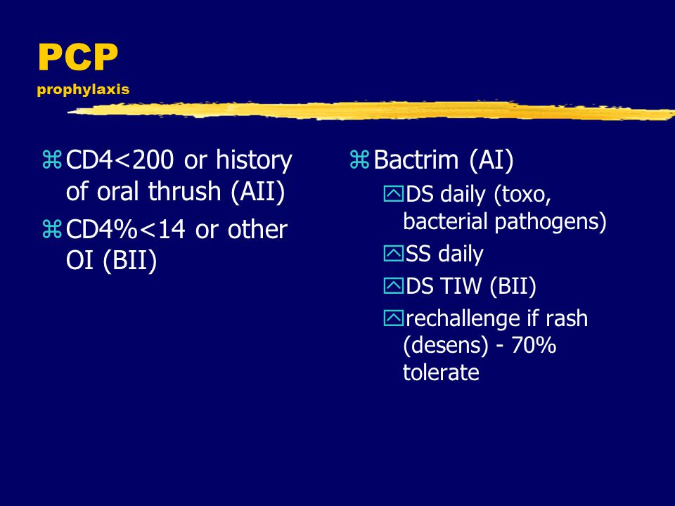 PCP prophylaxis CD4<200 or history of oral thrush (AII)