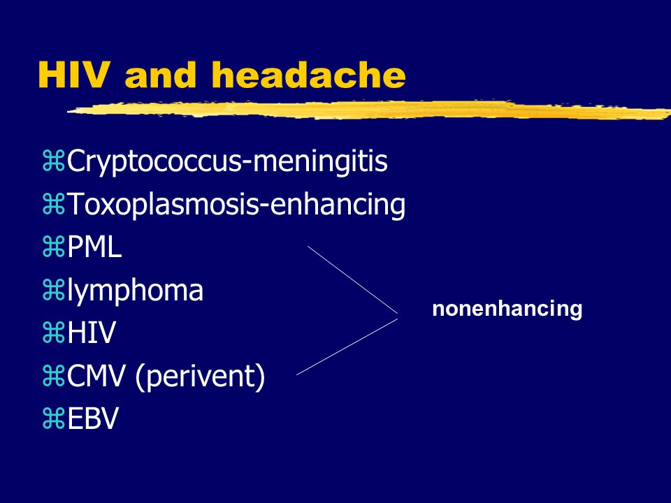 HIV and headache Cryptococcus-meningitis Toxoplasmosis-enhancing PML