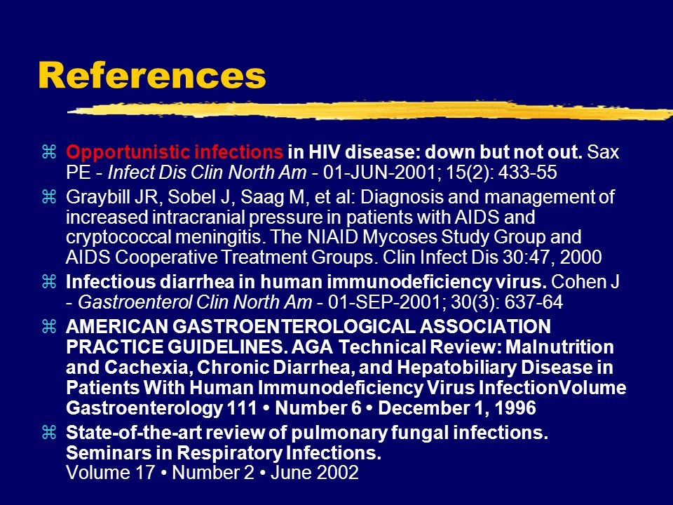 References Opportunistic infections in HIV disease: down but not out. Sax PE - Infect Dis Clin North Am - 01-JUN-2001; 15(2): 433-55.