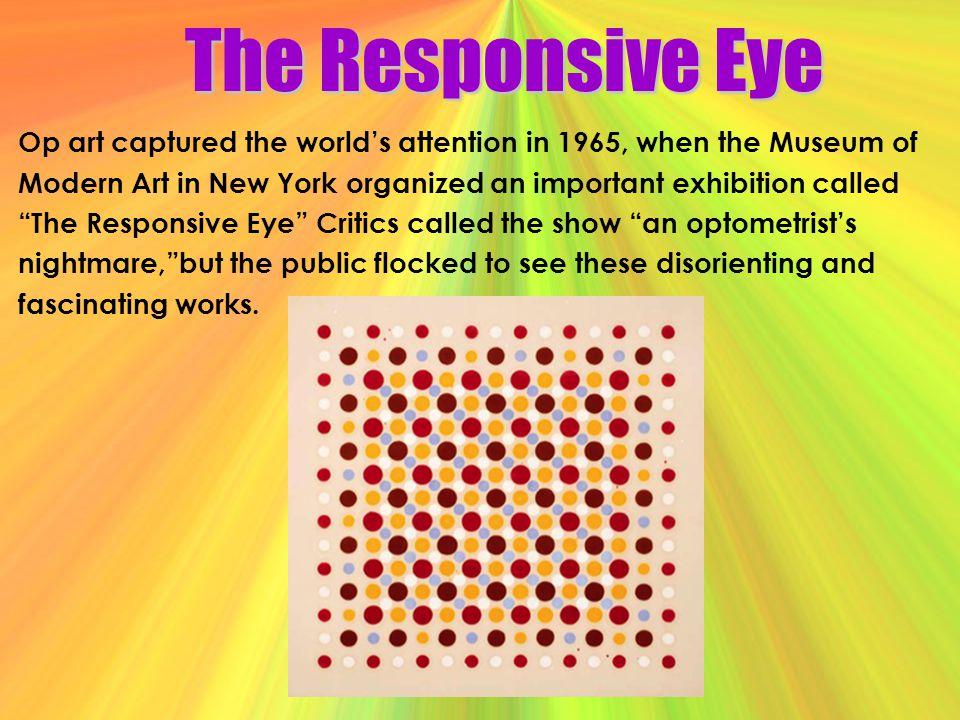 The Responsive Eye Op art captured the world's attention in 1965, when the Museum of.