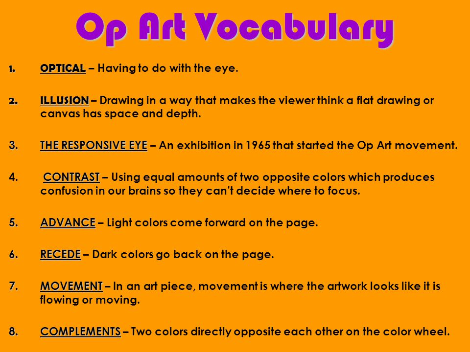 Op Art Vocabulary OPTICAL – Having to do with the eye.
