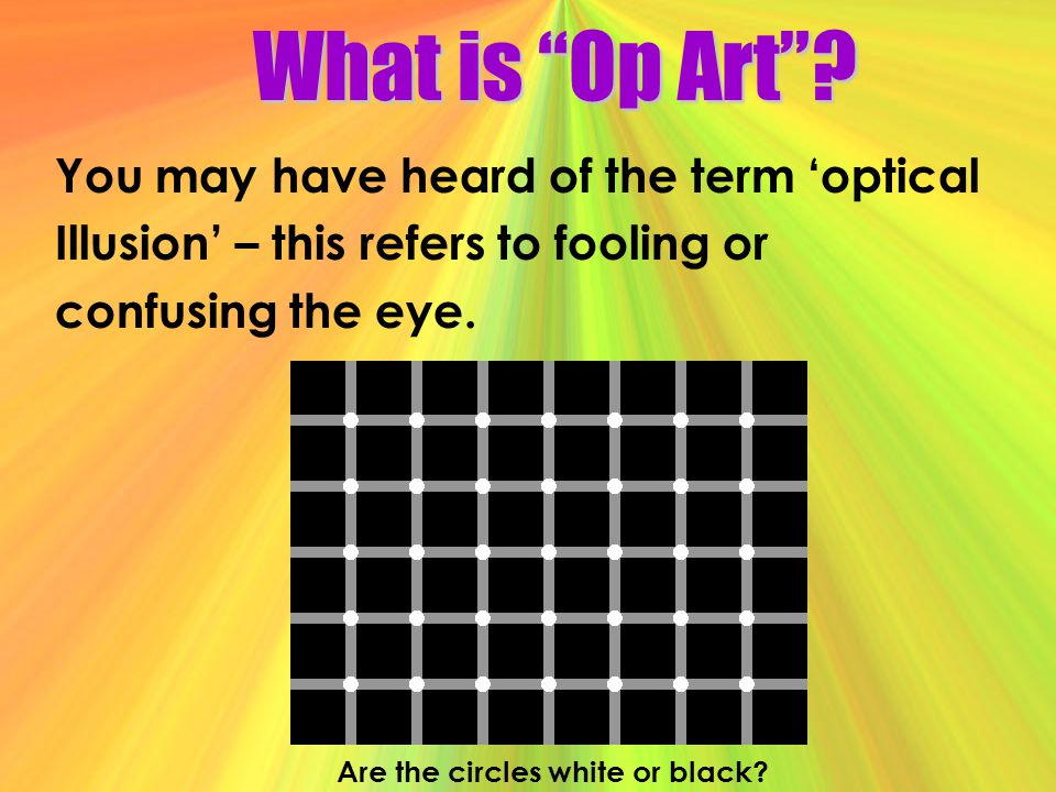 What is Op Art You may have heard of the term 'optical