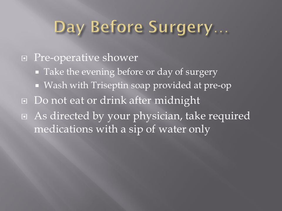 Day Before Surgery… Pre-operative shower
