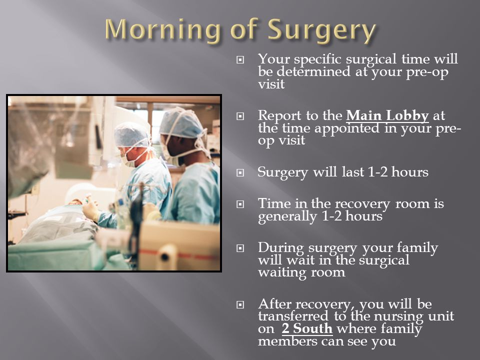 Morning of Surgery Your specific surgical time will be determined at your pre-op visit.
