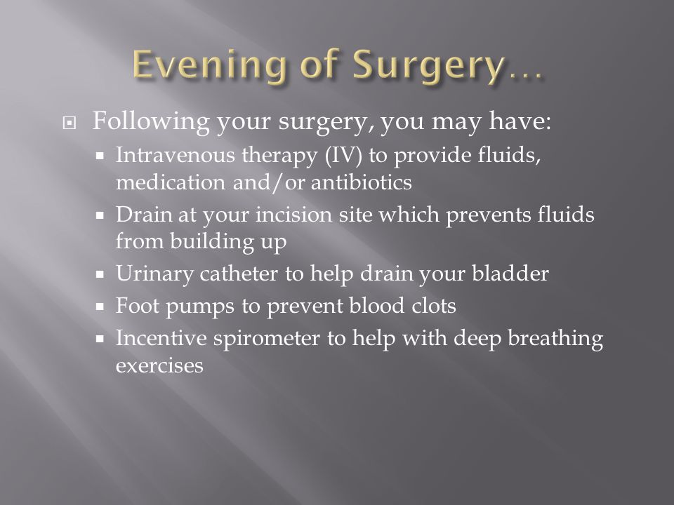 Evening of Surgery… Following your surgery, you may have: