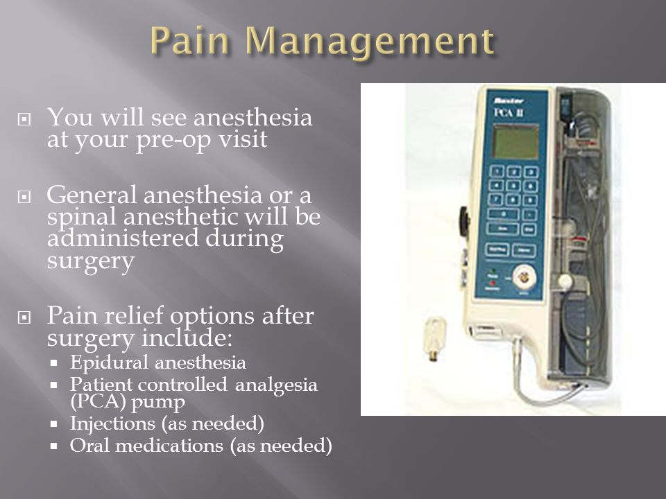 Pain Management You will see anesthesia at your pre-op visit