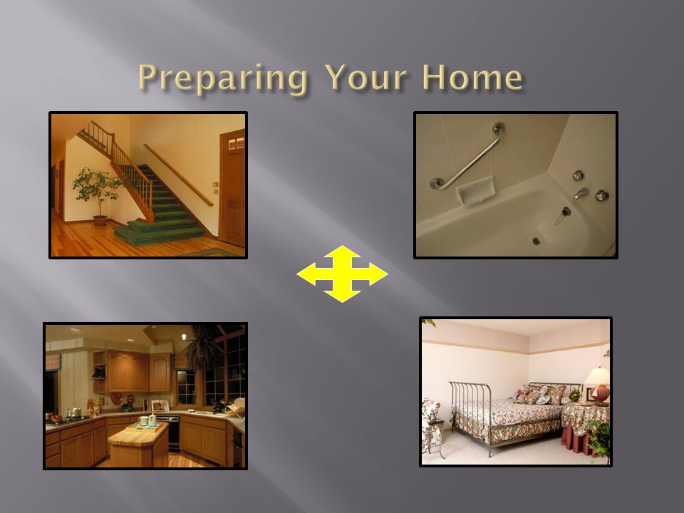 Preparing Your Home Ensure hallways and stairwells are free of clutter.