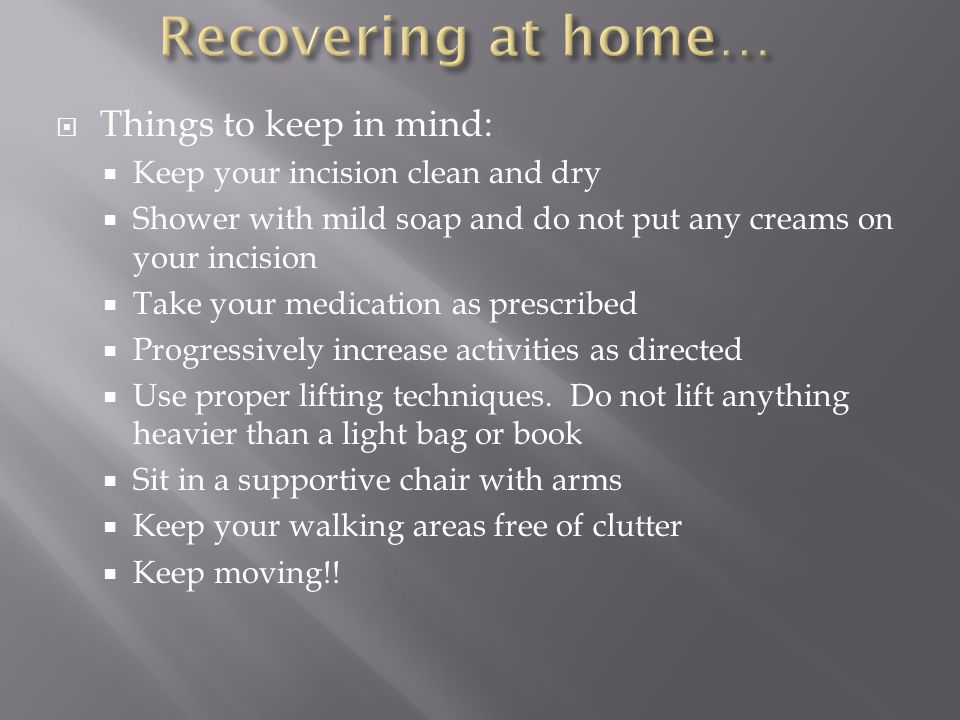Recovering at home… Things to keep in mind: