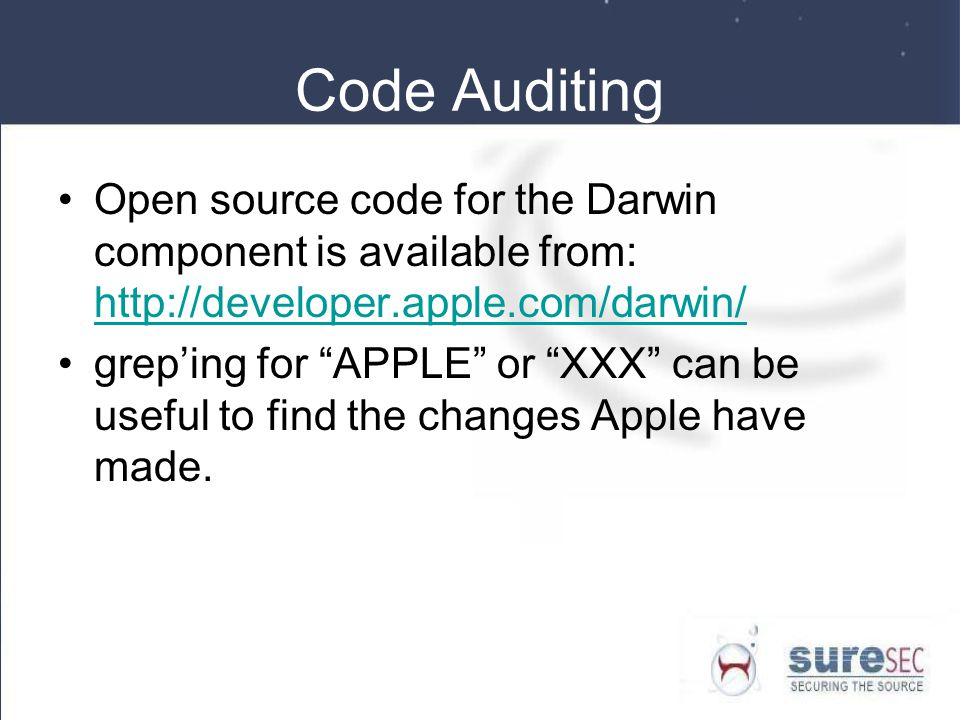 Code Auditing Open source code for the Darwin component is available from: http://developer.apple.com/darwin/