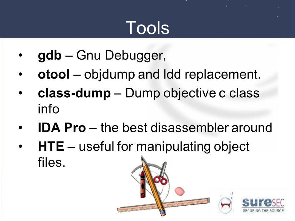 Tools gdb – Gnu Debugger, otool – objdump and ldd replacement.