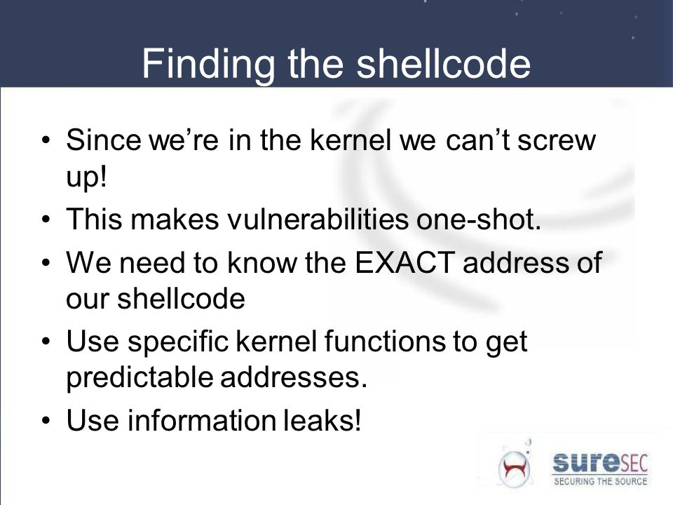 Finding the shellcode Since we're in the kernel we can't screw up!
