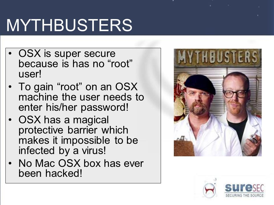 MYTHBUSTERS OSX is super secure because is has no root user!