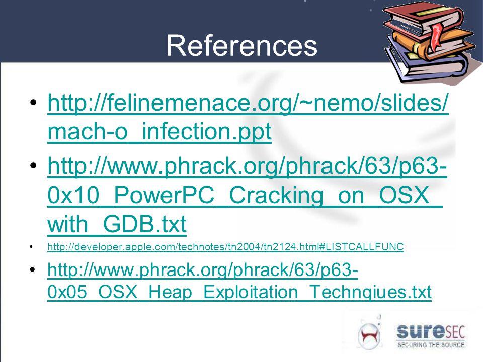 References http://felinemenace.org/~nemo/slides/mach-o_infection.ppt