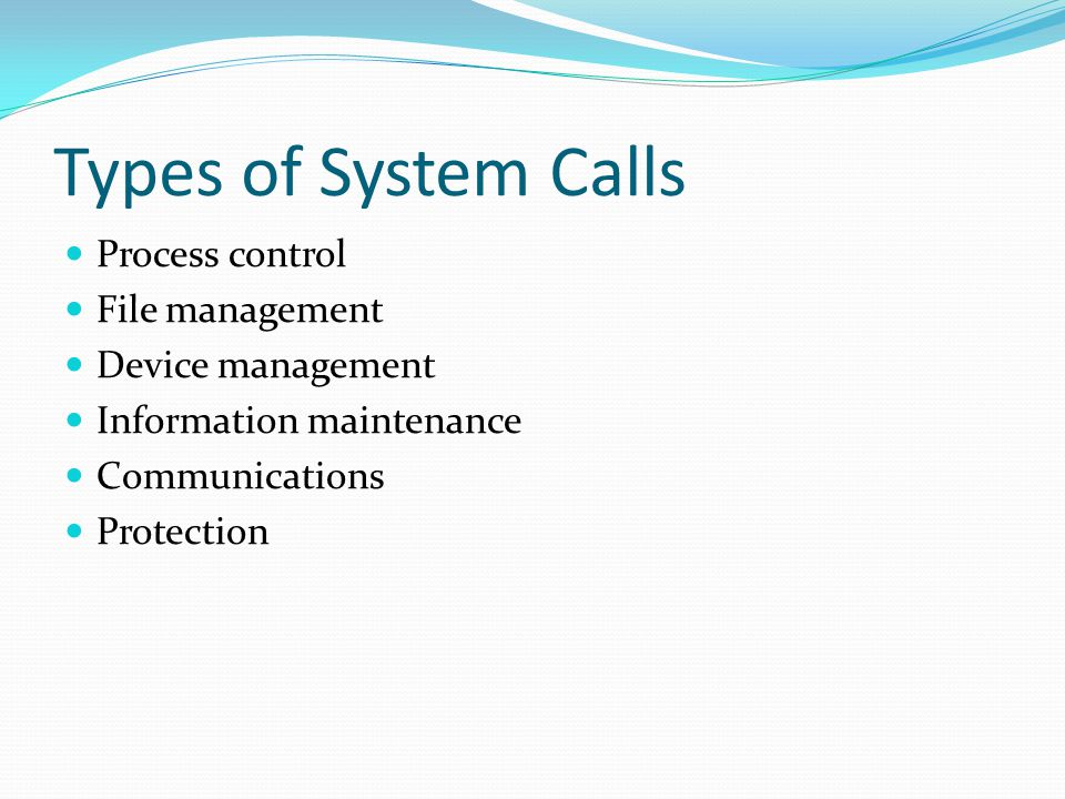 Types of System Calls Process control File management