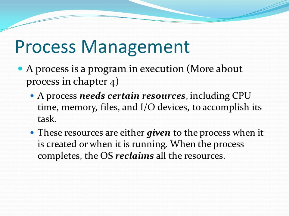 Process Management A process is a program in execution (More about process in chapter 4)