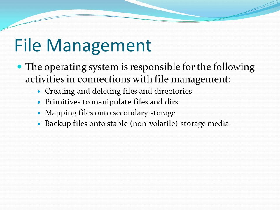 File Management The operating system is responsible for the following activities in connections with file management: