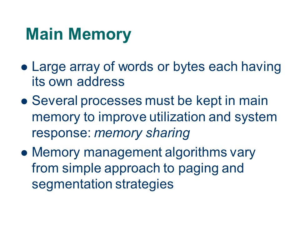 Main Memory Large array of words or bytes each having its own address