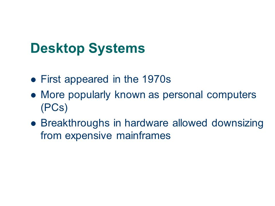 Desktop Systems First appeared in the 1970s