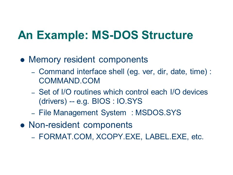 An Example: MS-DOS Structure