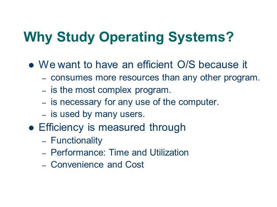 Why Study Operating Systems