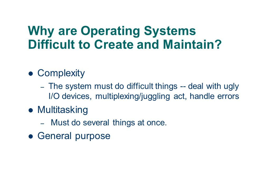 Why are Operating Systems Difficult to Create and Maintain
