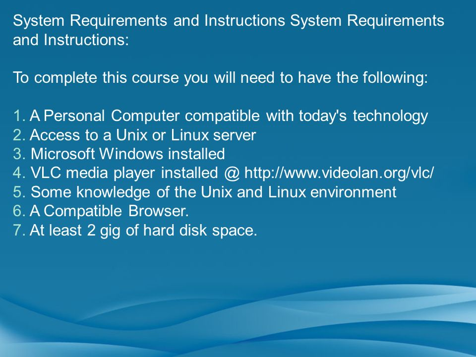 To complete this course you will need to have the following:
