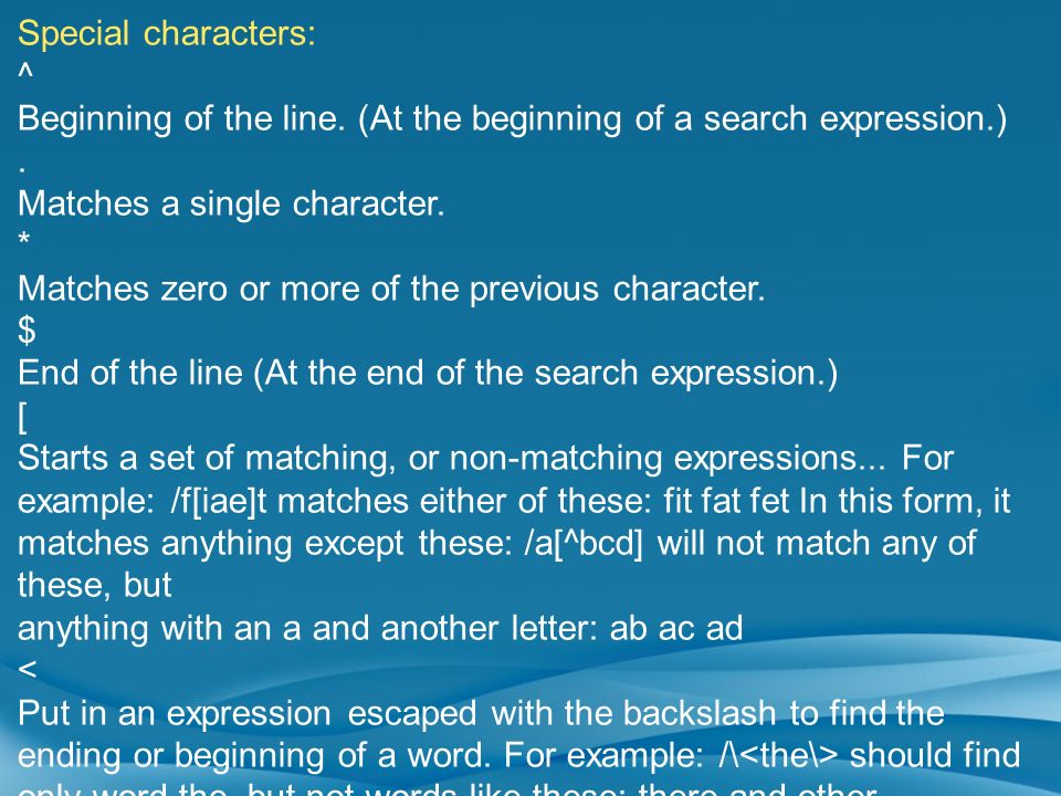 Special characters:^ Beginning of the line. (At the beginning of a search expression.) . Matches a single character.