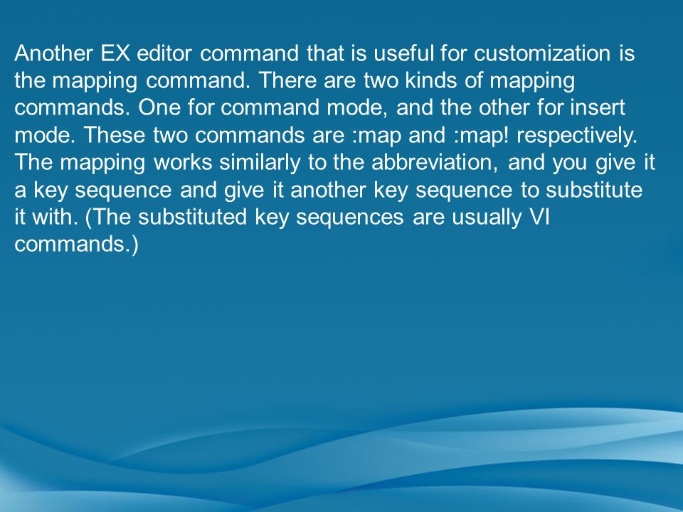 Another EX editor command that is useful for customization is the mapping command.