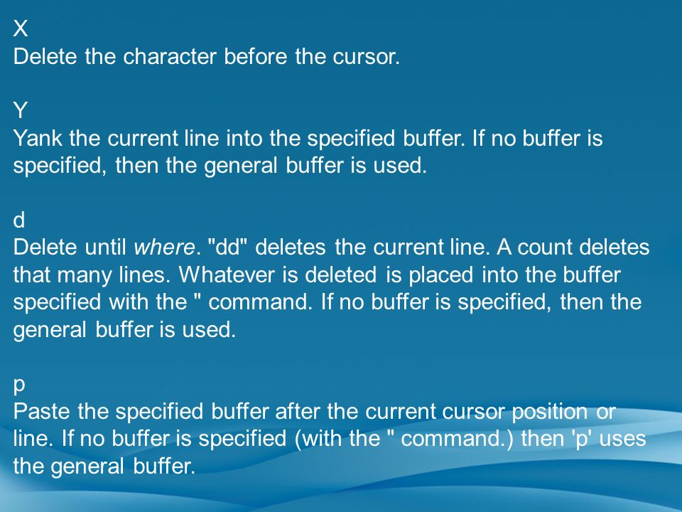 XDelete the character before the cursor. Y.