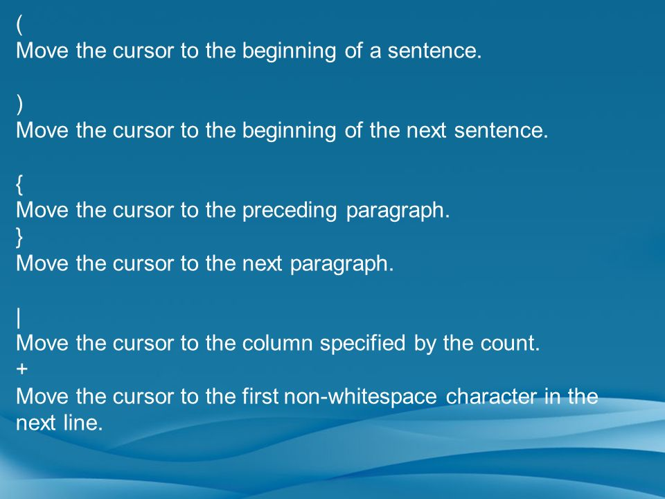(Move the cursor to the beginning of a sentence. ) Move the cursor to the beginning of the next sentence.