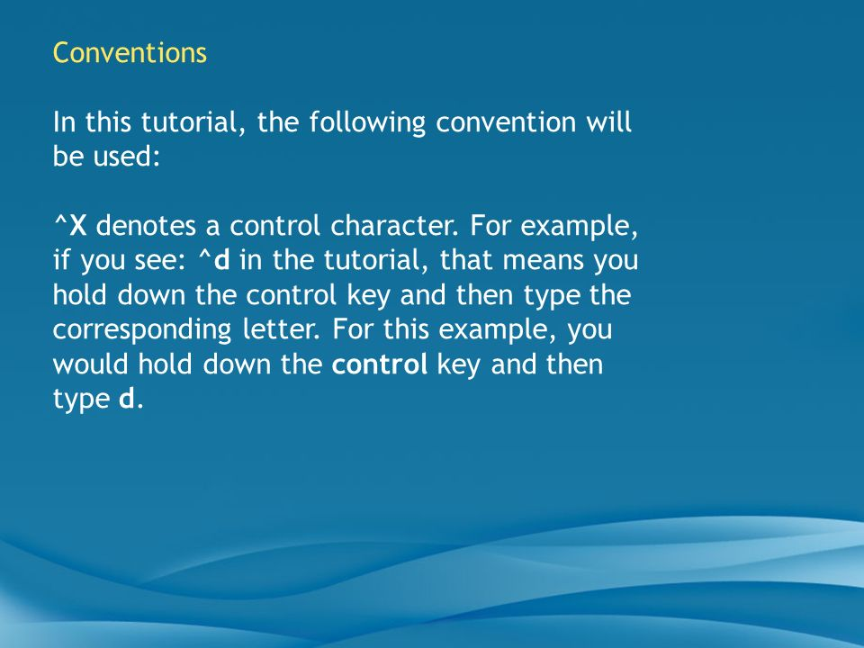 In this tutorial, the following convention will be used: