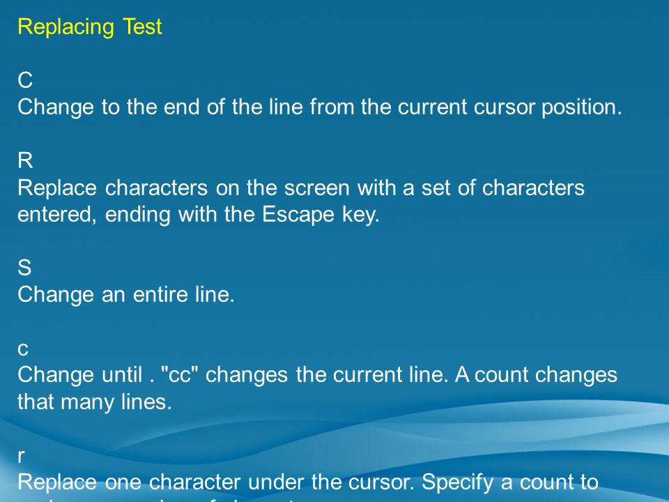 Replacing Test C. Change to the end of the line from the current cursor position. R.