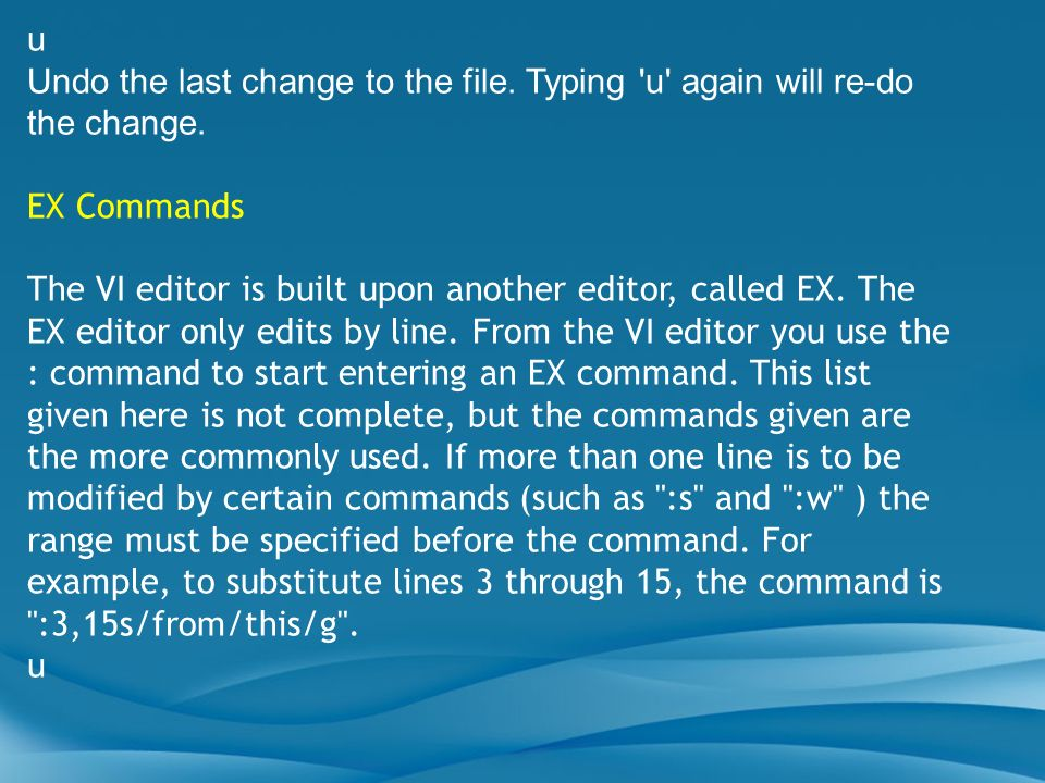 u Undo the last change to the file. Typing u again will re-do the change. EX Commands.