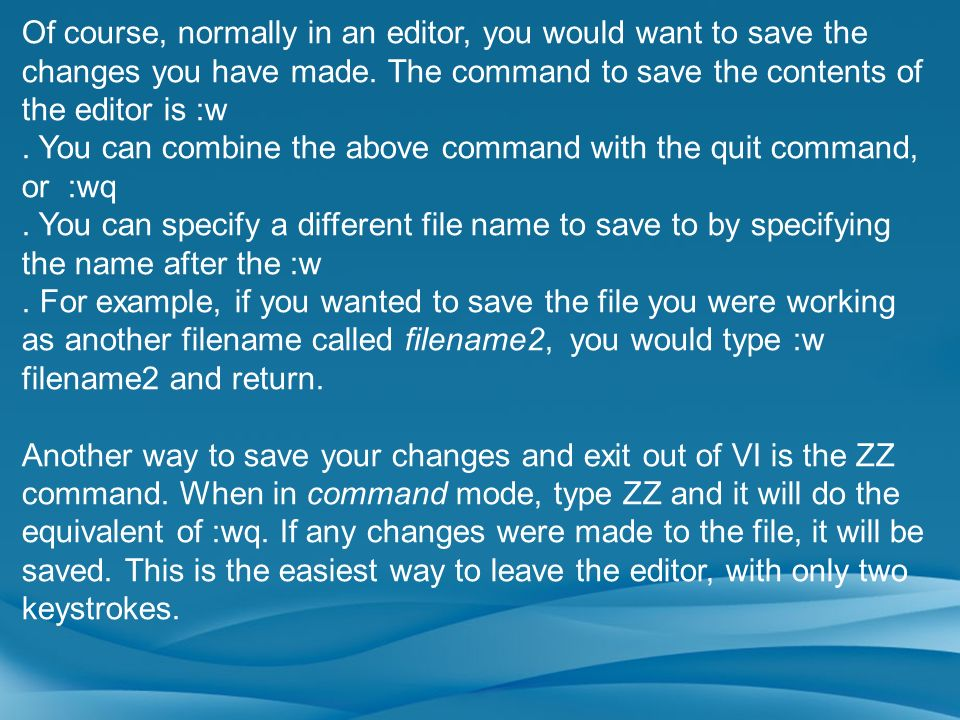 Of course, normally in an editor, you would want to save the changes you have made. The command to save the contents of the editor is :w