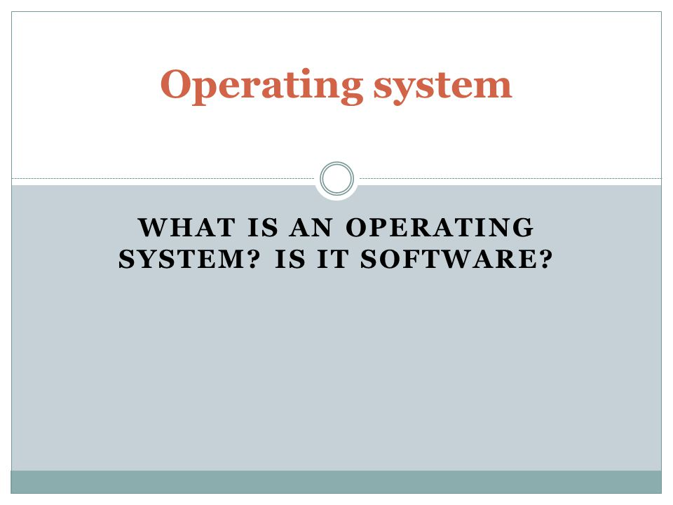 What is an operating system Is it software