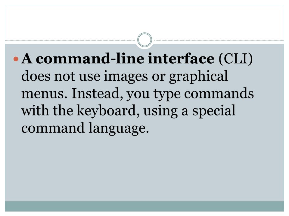 A command-line interface (CLI) does not use images or graphical menus
