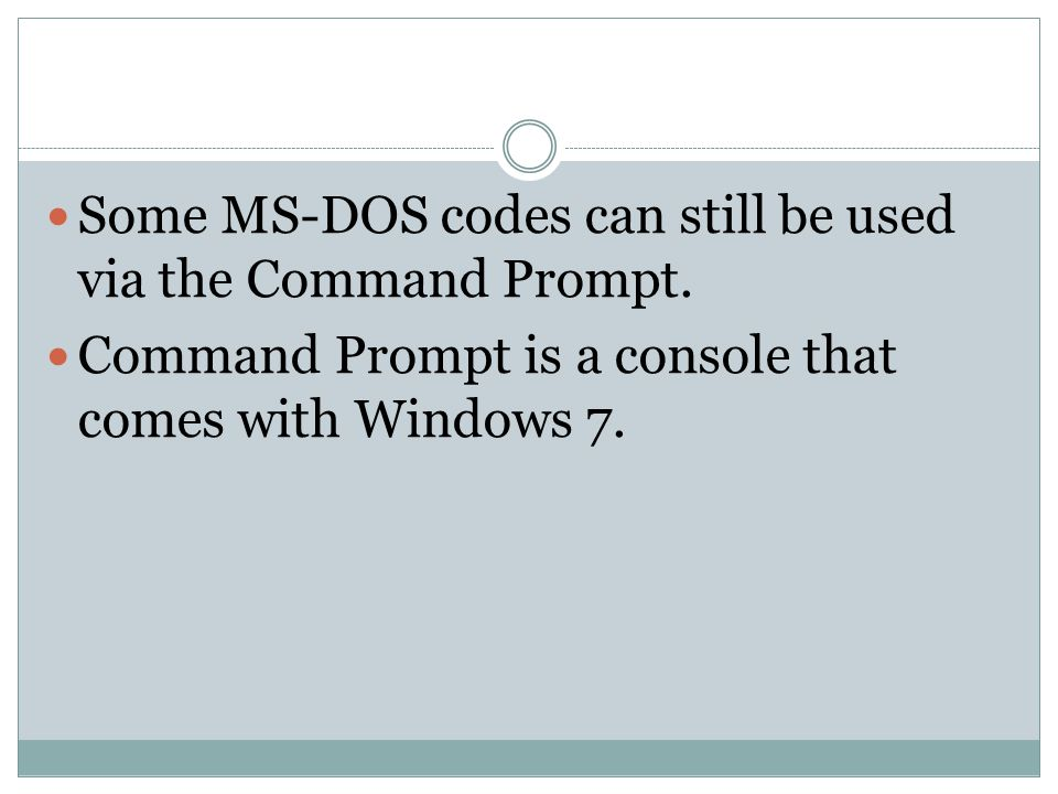 Some MS-DOS codes can still be used via the Command Prompt.