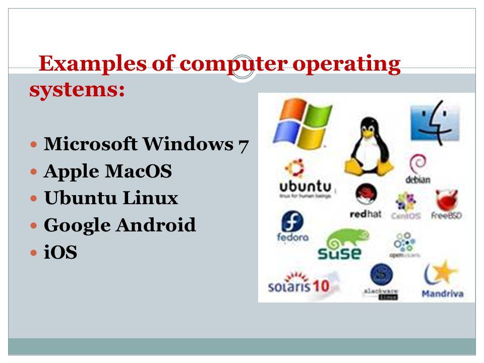 Microsoft Windows 7 Apple MacOS Ubuntu Linux Google Android iOS