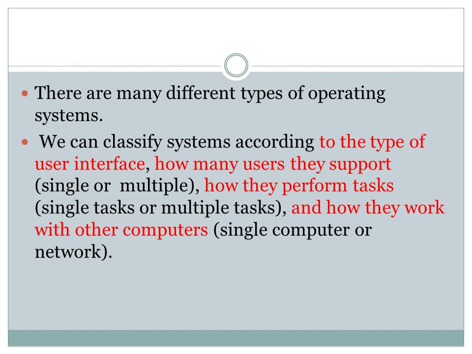 There are many different types of operating systems.
