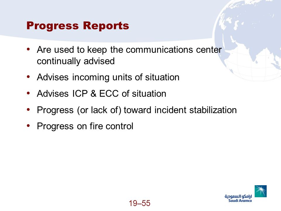 Progress Reports Are used to keep the communications center continually advised. Advises incoming units of situation.