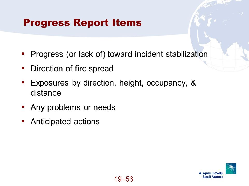 Progress Report Items Progress (or lack of) toward incident stabilization. Direction of fire spread.