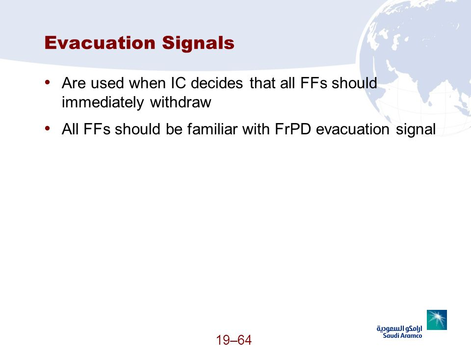 Evacuation Signals Are used when IC decides that all FFs should immediately withdraw. All FFs should be familiar with FrPD evacuation signal.