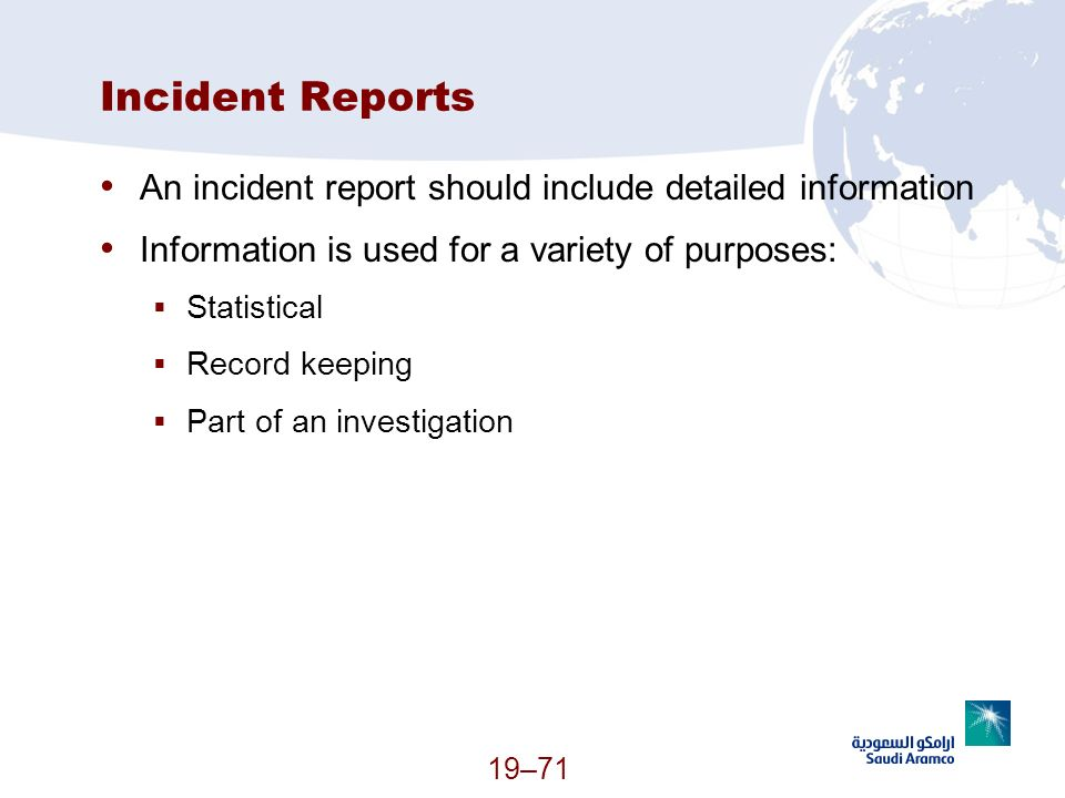 Incident Reports An incident report should include detailed information. Information is used for a variety of purposes: