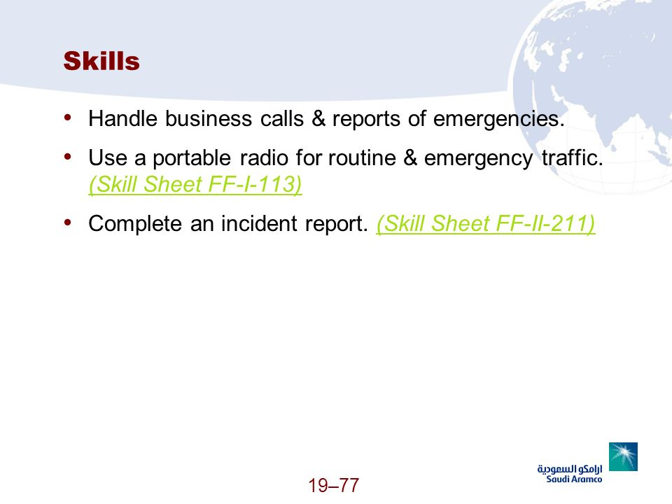 Skills Handle business calls & reports of emergencies.