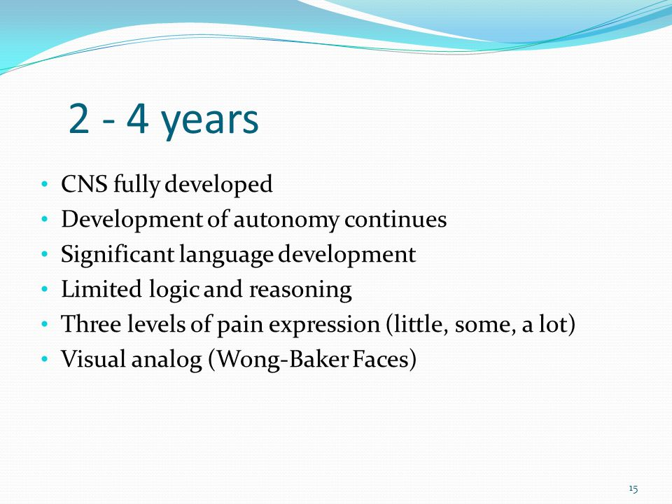 2 - 4 years CNS fully developed Development of autonomy continues