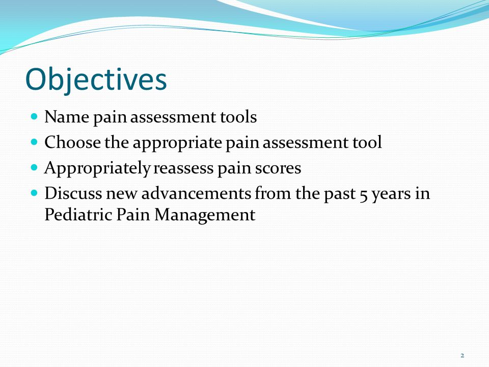 Objectives Name pain assessment tools