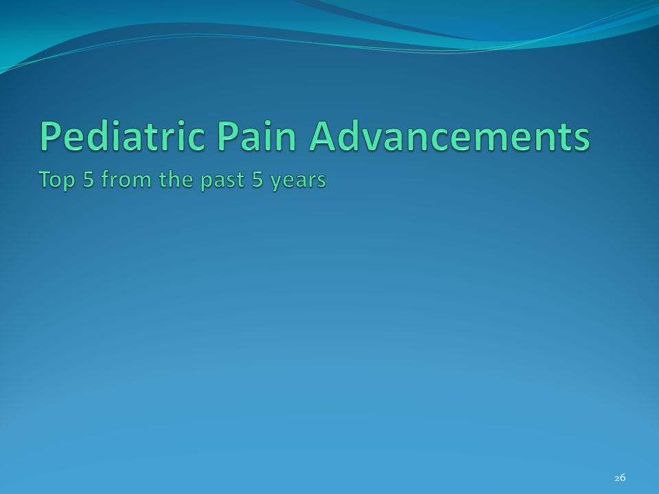 Pediatric Pain Advancements Top 5 from the past 5 years