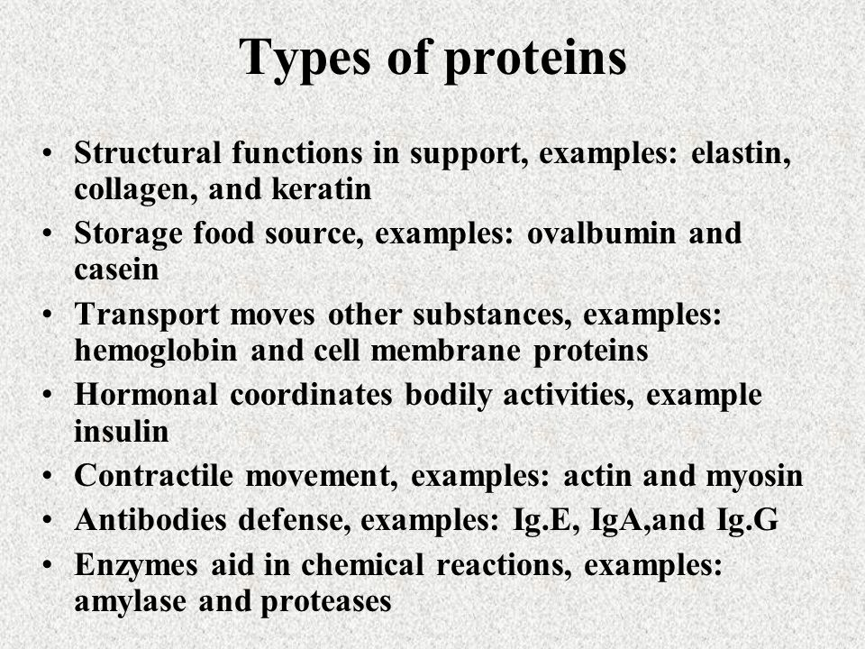 Types of proteins Structural functions in support, examples: elastin, collagen, and keratin. Storage food source, examples: ovalbumin and casein.