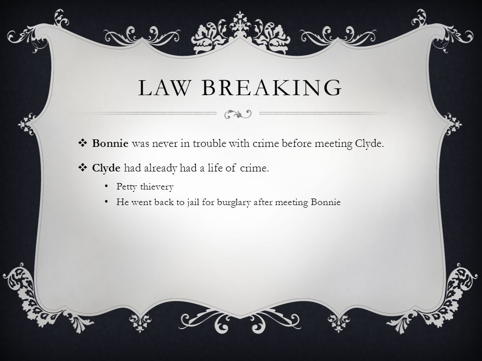 Law breaking Bonnie was never in trouble with crime before meeting Clyde. Clyde had already had a life of crime.